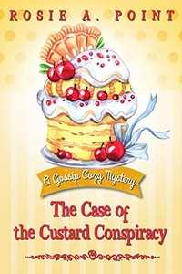 The Case of the Custard Conspiracy by Rosie A. Point