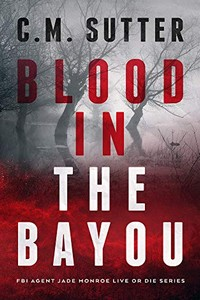 Blood in the Bayou by C. M. Sutter