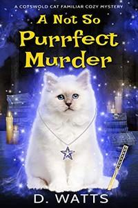 A Not So Purrfect Murder by D. Watts