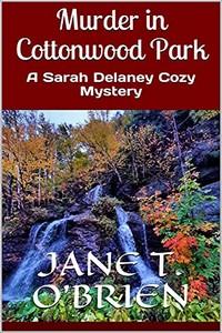 Murder in Cottonwood Park by Jane T. O'Brien