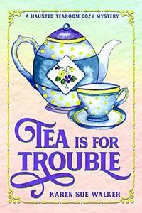 Tea is for Trouble by Karen Sue Walker