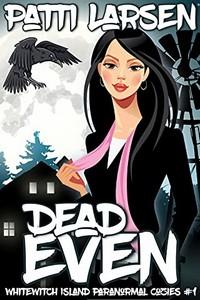 Dead Even by Patti Larsen