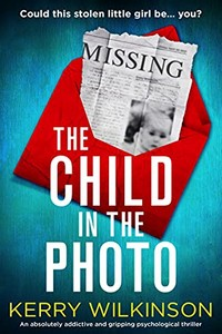 The Child in the Photo by Kerry Wilkinson