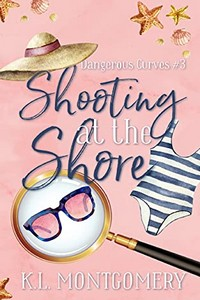 Shooting at the Shore by K. L. Montgomery