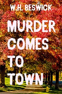 Murder Comes to Town by W. H. Beswick