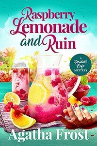 Raspberry Lemonade and Ruin by Agatha Frost