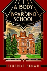 A Body at a Boarding School by Benedict Brown
