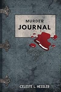 Murder Journal by Celeste L. Hessler