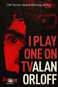 I Play One on TV by Alan Orloff