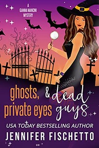 Ghosts, Private Eyes & Dead Guys by Jennifer Fischetto