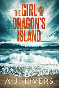 The Girl and the Dragon's Island by A. J. Rivers