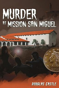 Murder at Mission San Miguel by Douglas Castle