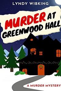 Murder at Greenwood Hall by Lyndy Wibking