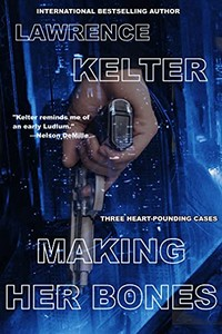 Making Her Bones by Lawrence Kelter