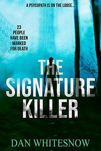 The Signature Killer by Dan Whitesnow
