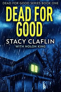 Dead For Good by Stacy Claflin