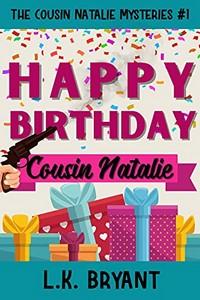 Happy Birthday, Cousin Natalie by L. K. Bryant