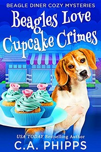 Beagles Love Cupcake Crimes by C. A. Phipps