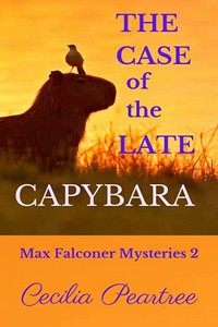 The Case of the Late Capybara by Cecilia Peartree