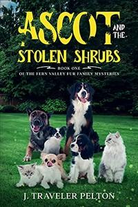 Ascot and the Stolen Shrubs by J. Traveler Pelton