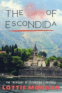 The Spy of Escondida by Lottie Morgan