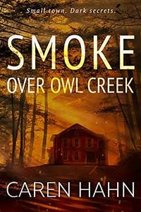 Smoke over Owl Creek by Caren Hahn