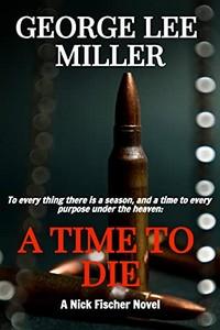 A Time To Die by George Lee Miller