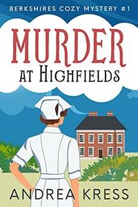 Murder at Highfields by Andrea Kress