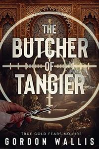The Butcher of Tangier by Gordon Wallis