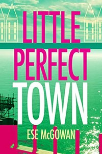 Little Perfect Town by Ese McGowan