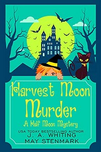 Harvest Moon Murder by J. A. Whiting and May Stenmark