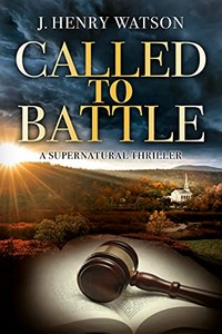 Called to Battle by J. Henry Watson
