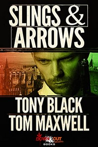 Slings & Arrows by Tony Black and Tomo Maxwell
