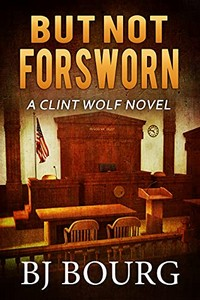 But Not Forsworn by B. J. Bourg