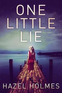 One Little Lie by Hazel Holmes