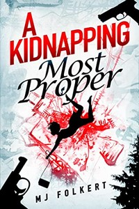 A Kidnapping Most Proper by M. J. Folkert
